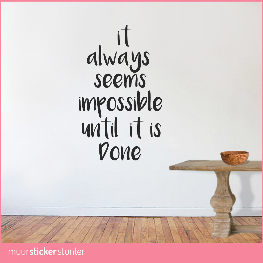 It Always Seems Impossible Until It\'s Done Muursticker - Eigen wens
