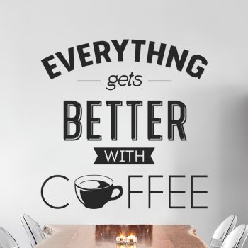 muursticker-koffie-everything-gets-better-with-coffee